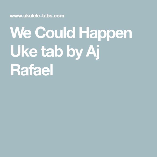 We Could Happen Uke Tab By Aj Rafael Ukulele Chords And Lyrics