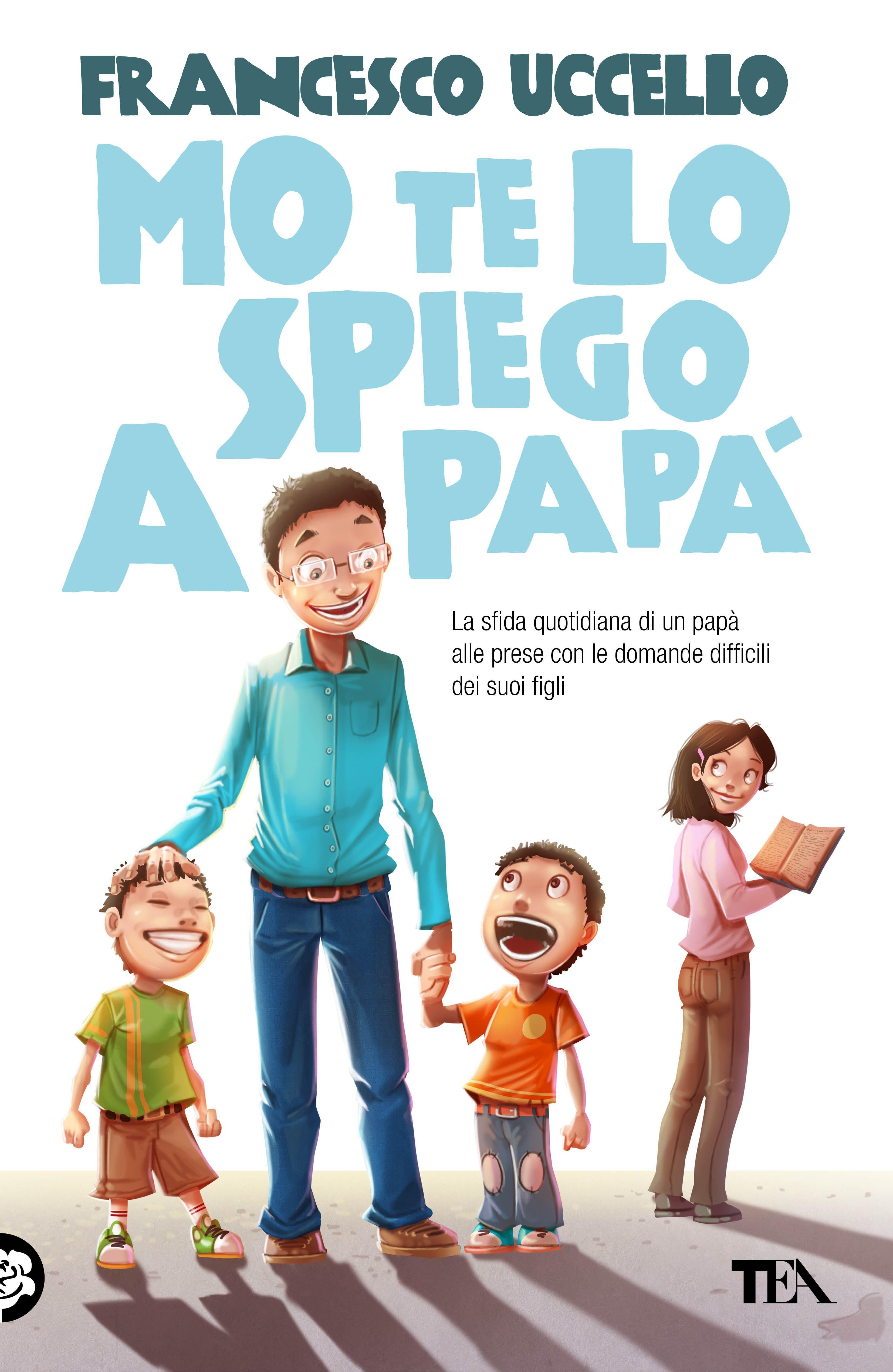 A day around us - Un giorno intorno a noi: Francesco Uccello - Mo te lo spiego a papà: il lib...