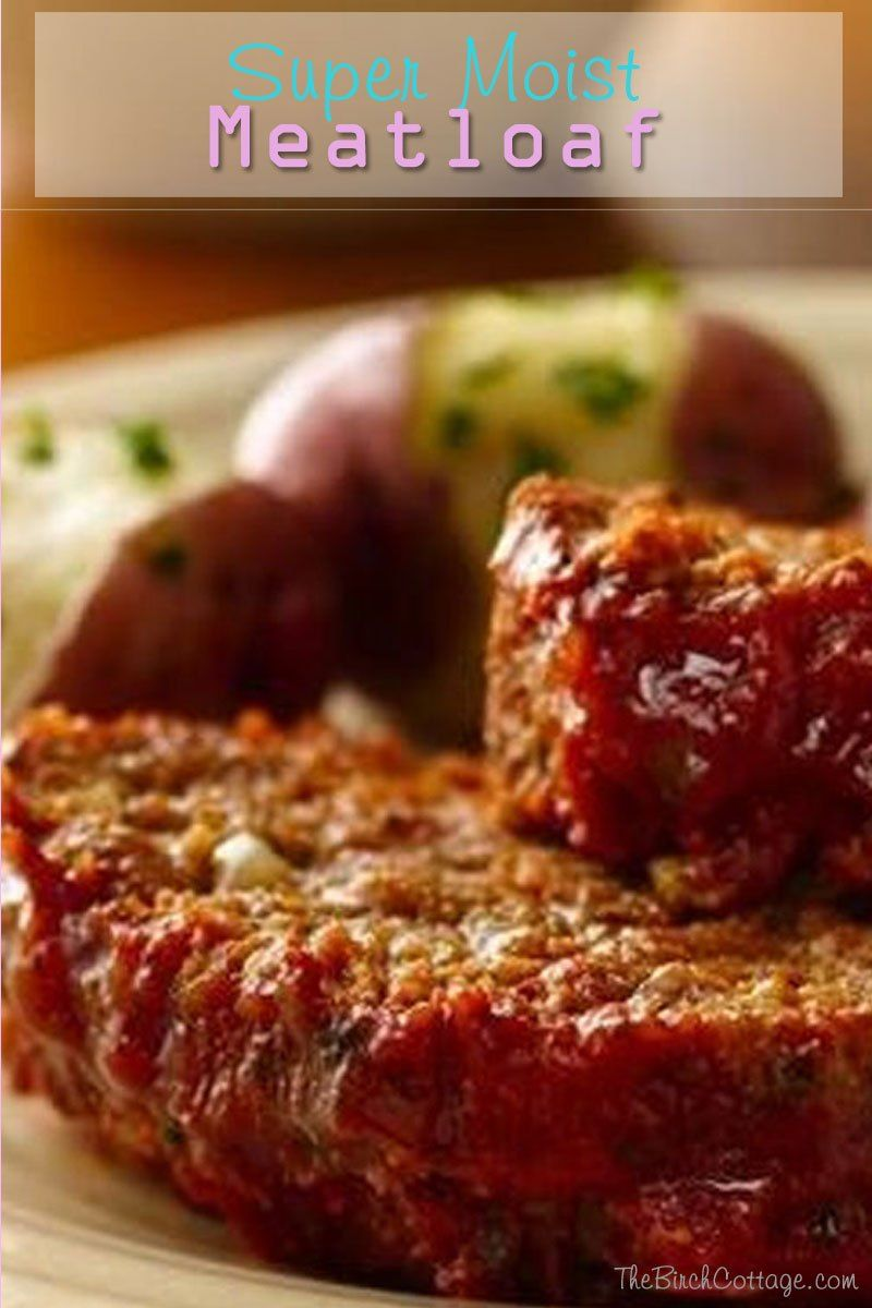 Super Moist Meatloaf By The Birch Cottage Moist Meatloaf Recipes Meatloaf Recipes Recipes
