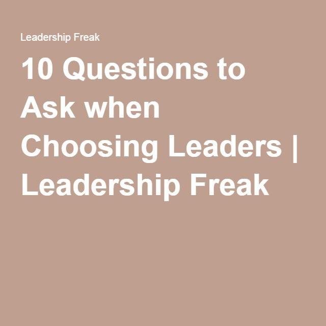 10 Questions to Ask when Choosing Leaders | Leadership Freak