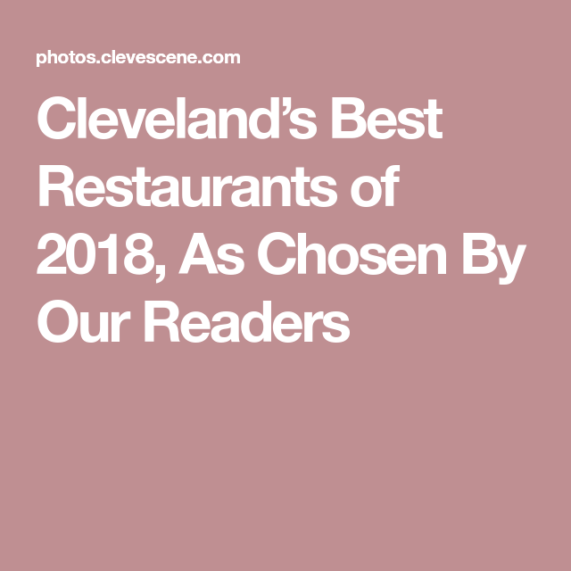 Cleveland S Best Restaurants Of 2018 As Chosen By Our