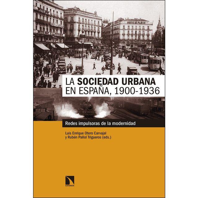 Como Acabar Con La Contracultura La Sociedad Urbana En Espana 1900 1936 Redes Impulsoras De La