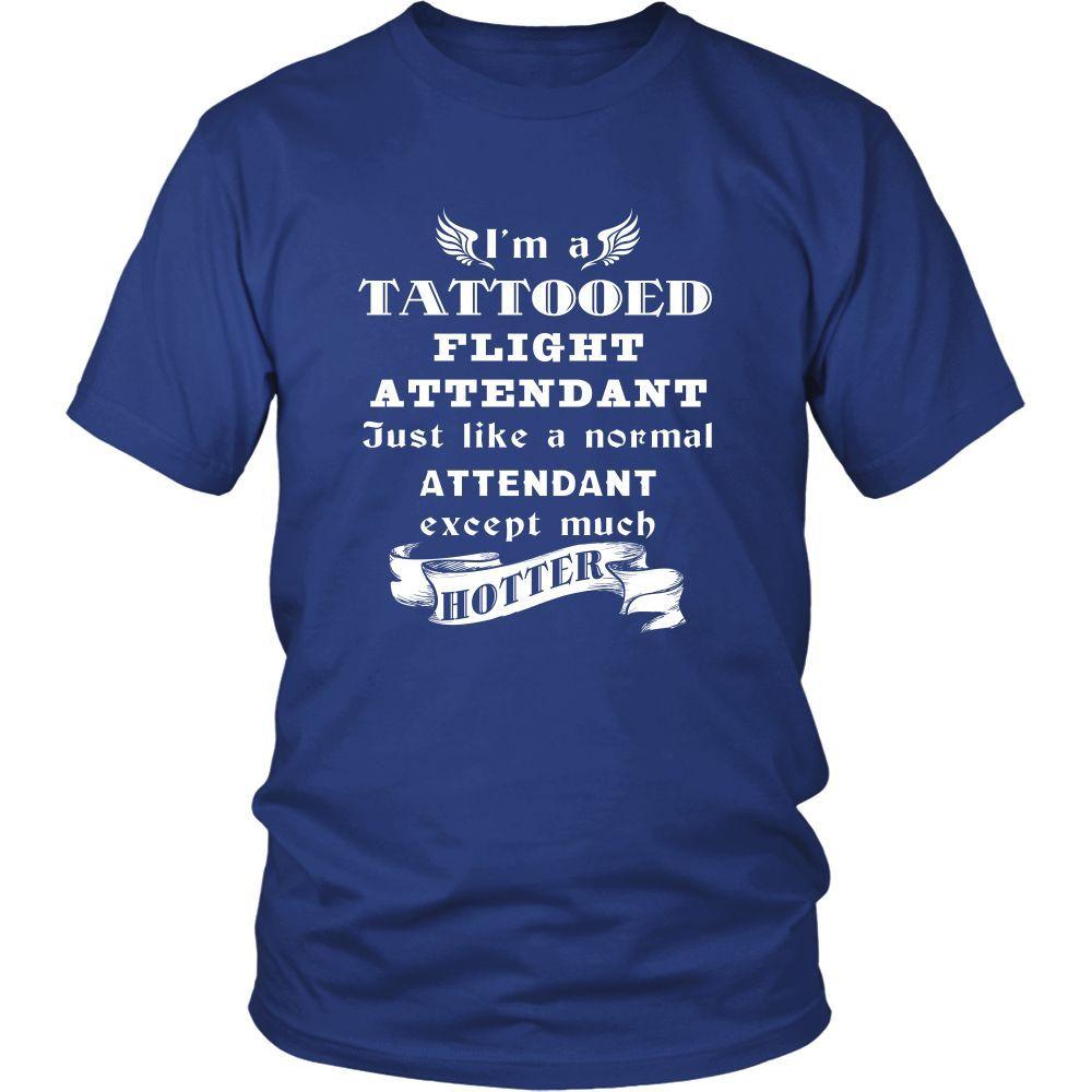 Flight Attendant - I'm a Tattooed Flight Attendant,... much hotter - Profession/Job Shirt