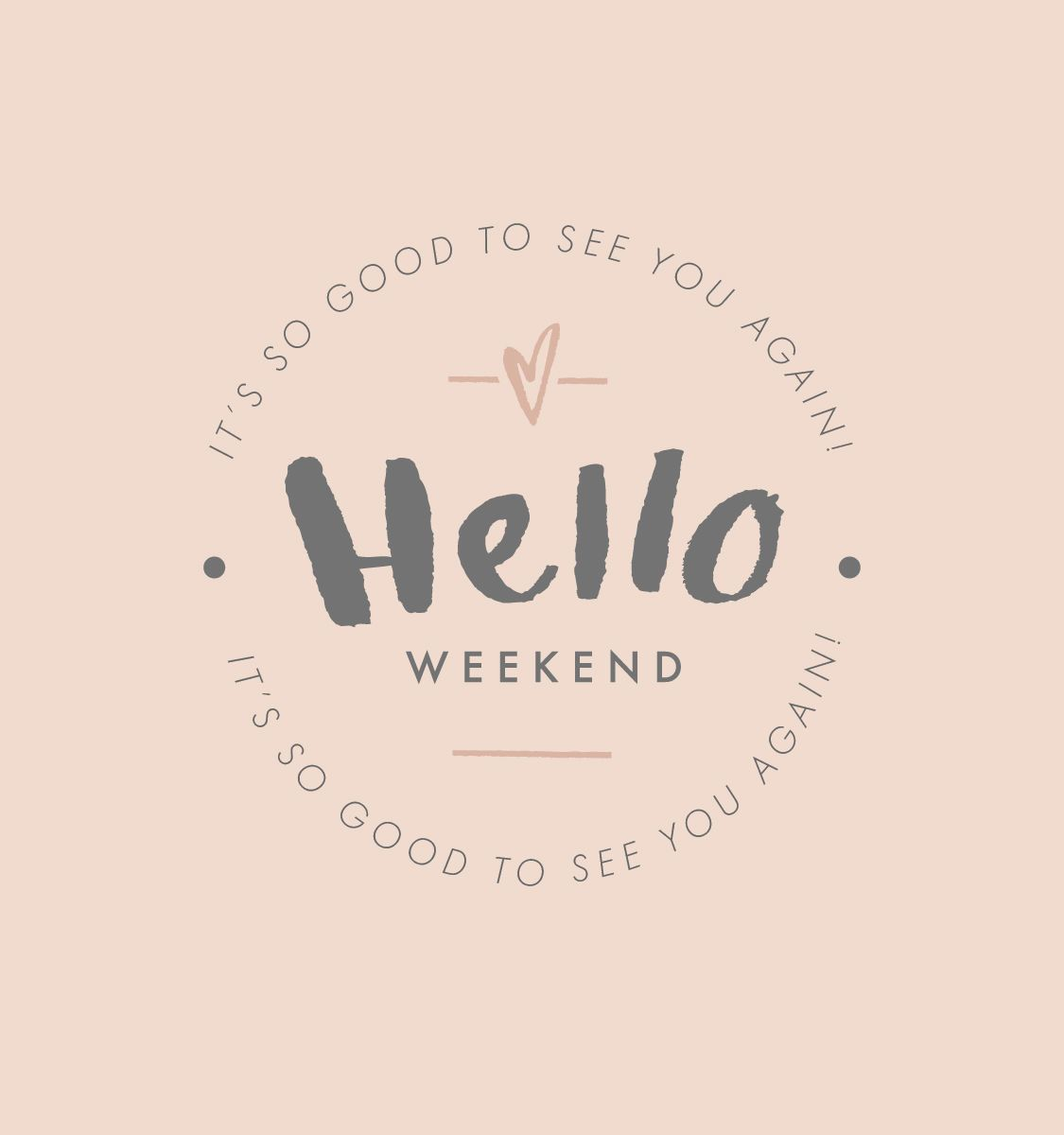 Happy Days Are Here Again Quotes: Hello Weekend. It's So Good To See You Again
