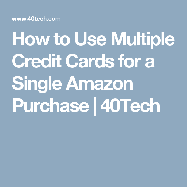 How to Use Multiple Credit Cards for a Single Amazon Purchase ...