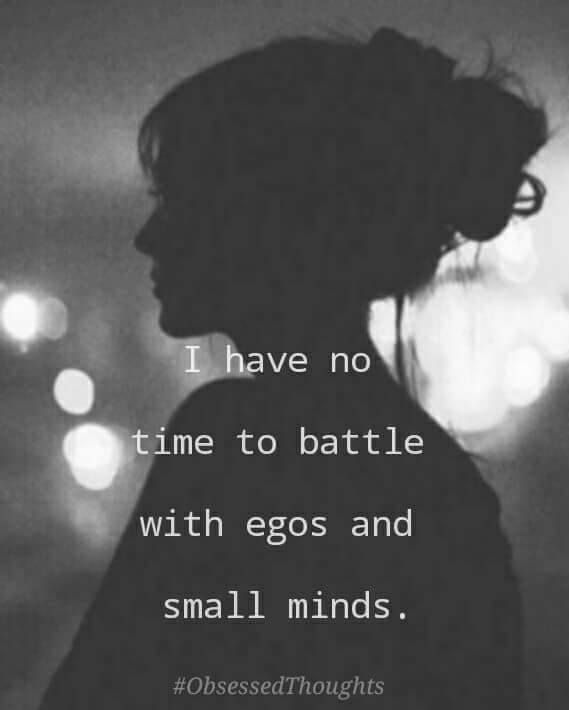 I Have No Time To Battle With Egos And Small Minds Random Shit