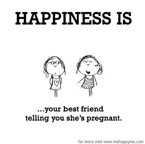Happiness #307: Happiness is your best friend telling you she's