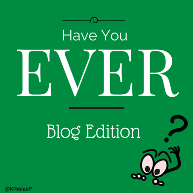 Have You Ever? Take this blog quiz from @KRenaeP