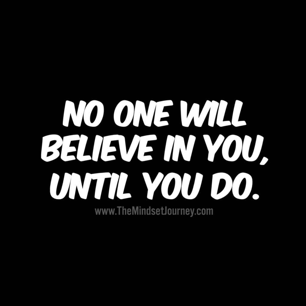 No one will believe in you, until  you do. #fsj #tfsj #thefamilystudyjournal #believe #inspire #motivate #selfconfidence