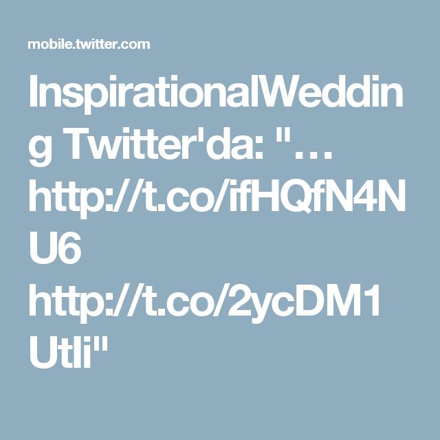 "InspirationalWedding Twitter'da: ""… http://t.co/ifHQfN4NU6 http://t.co/2ycDM1UtIi"""