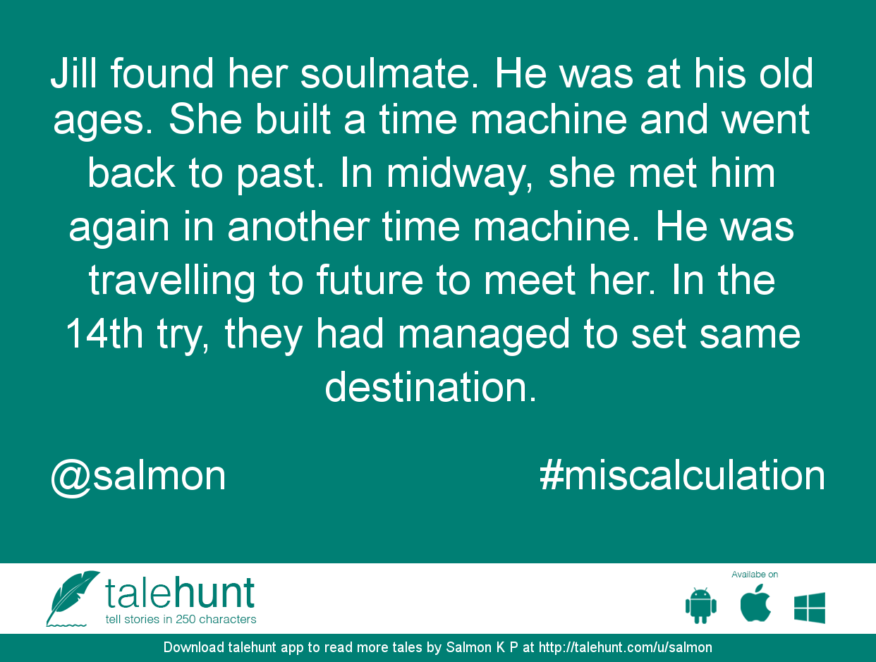 #miscalculation : #tale by Salmon K P (@salmon)   Jill found her soulmate. He was at his old ages. She built a time machine and went back to ....      View in #talehunt App -  http://talehunt.com/t/cKY-c     #shortstories #shortstory #lovetowrite #story #writers #salmon