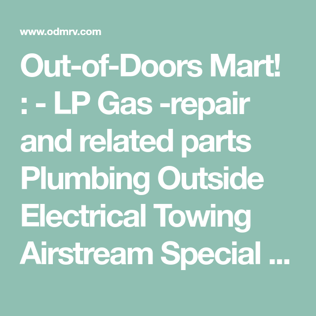 Out Of Doors Mart Lp Gas Repair And Related Parts Plumbing Outside Electrical Towing Airstream Special Awnings A Airstream Parts Airstream Gift Airstream