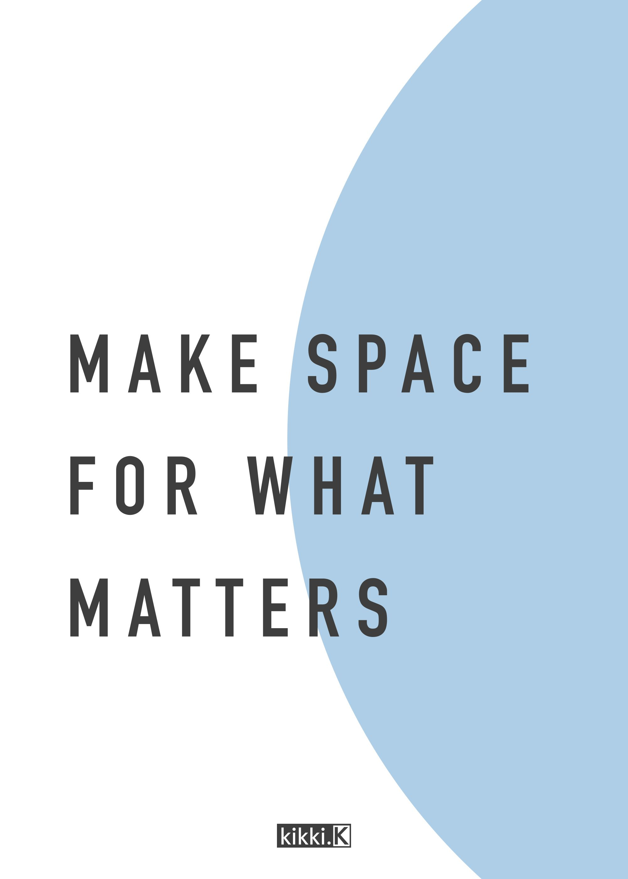 Inspiring Quote Make Space For What Matters Whether You Make Time For Yourself Declutter Your Home Or Simplify You Inspirational Quotes Up Quotes Cool Words