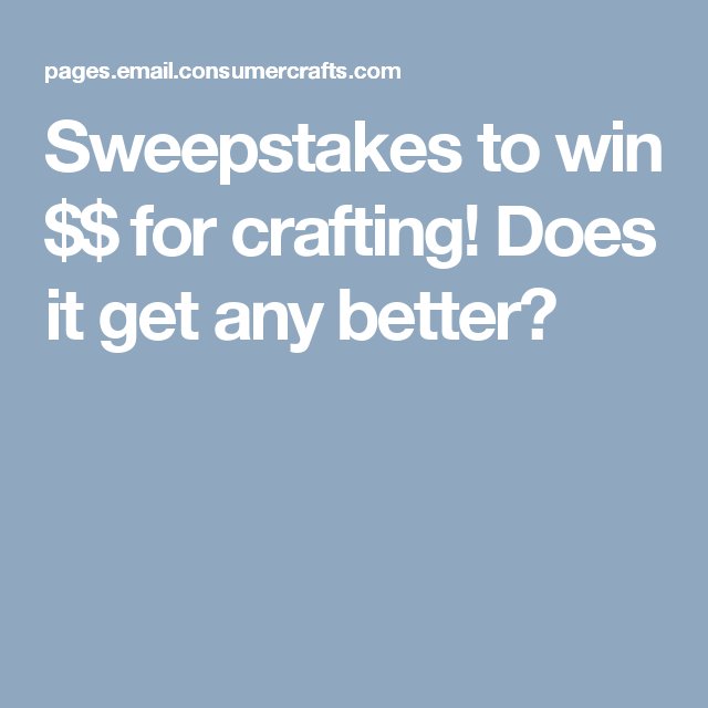 Sweepstakes to win $$ for crafting! Does it get any better?