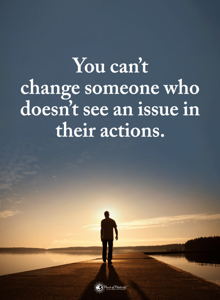 Changing People Quotes You Can T Change Someone Who Doesn T See An Issue In Their Actions People Change Quotes Loving Someone Quotes People Quotes