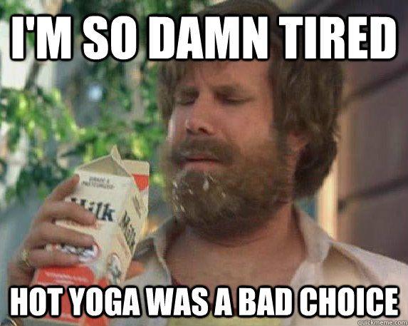 7f9fe25c5e0a7d83ef772b6e6a97c7d3 my misadventure with a race week bikram yoga class yoga funny,Hot Yoga Meme