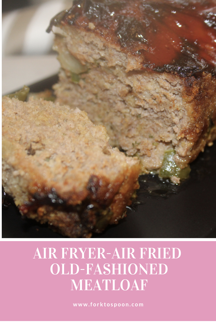 How To Make Meatloaf In Your Air Fryer Fork To Spoon Recipe Old Fashioned Meatloaf Meatloaf Recipes