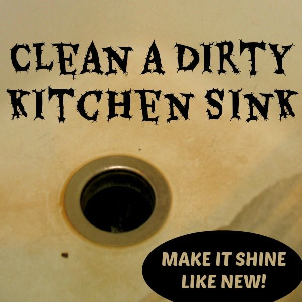 how to clean a dirty kitchen sink recipe do it yourself today rh pinterest com Keep the Kitchen Dishes Clean how to clean a very dirty kitchen sink