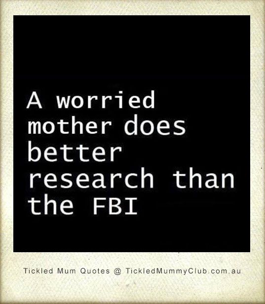 Quote A Worried Mother Does Better Research Than The Fbi Do You Agree Are You One Of Those Mot Quotes That Describe Me Inspirational Words Funny Quotes