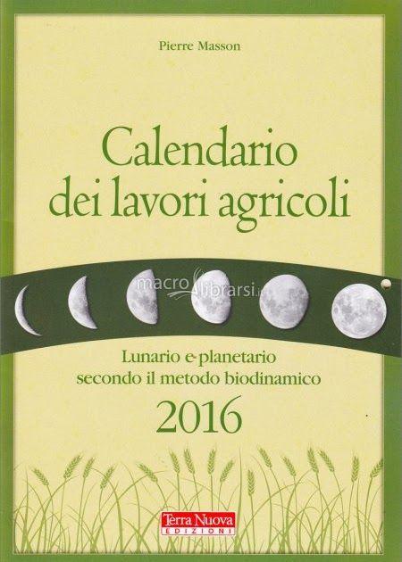 """"""" CALENDARIO DEI LAVORI AGRICOLI 2016  Lunario e planetario secondo il metodo biodinamico """" di Pierre MASSON  ( Terra Nuova Edizioni  www.t..."""