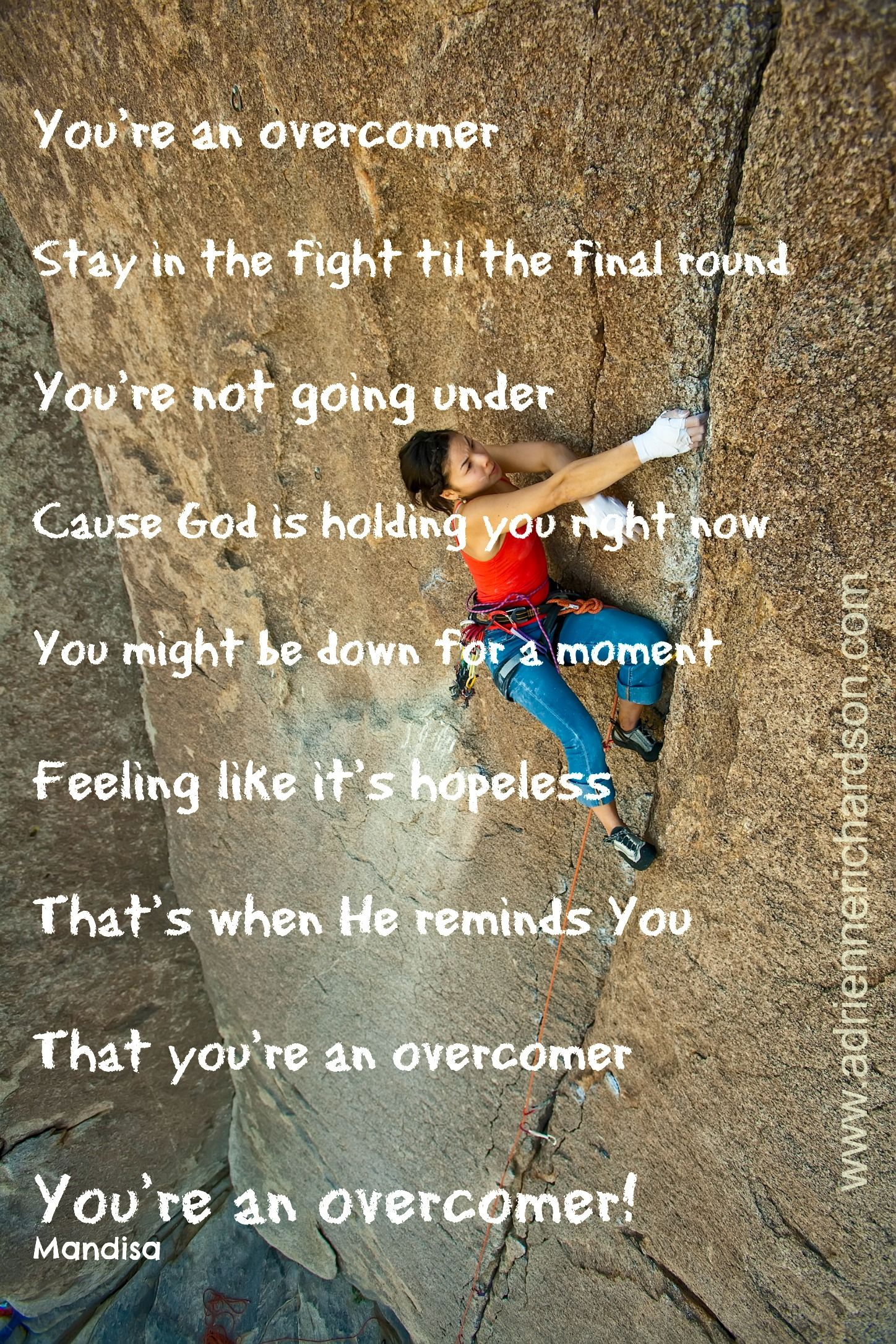 You are an overcomer! Don't let the tasks ahead of you wear you down and make you give up. Don't give up. Don't give in! You're an overcomer. www.adriennerichardson.com