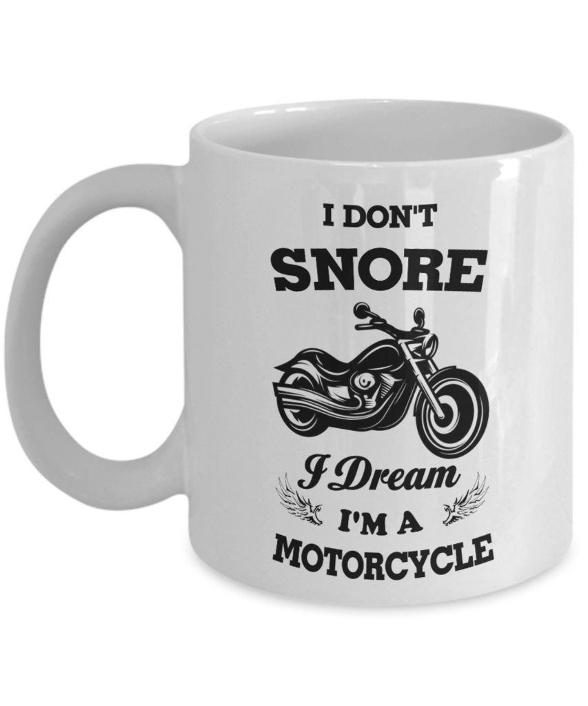 I Don T Snore I Dream I M A Motorcycle 11 Oz White Coffee Mug Great Funny Novelty Gift For Christmas Thanksgiving Birthday White Coffee Mugs Snoring Mugs