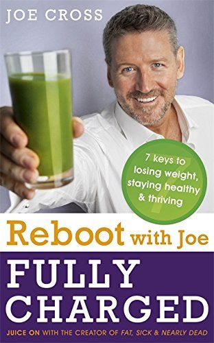 Reboot with Joe: Fully Charged - 7 Keys to Losing Weight, Staying Healthy and Thriving: Juice on with the creator of Fat, Sick & Nearly Dead by Joe Cross http://www.amazon.co.uk/dp/1473613469/ref=cm_sw_r_pi_dp_GLmqvb1KSDKBE