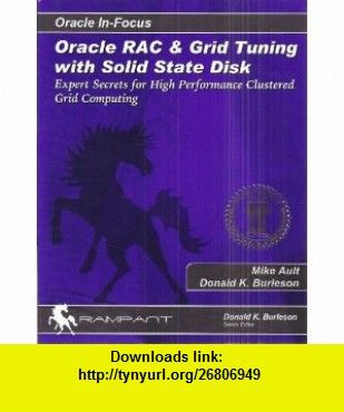 Oracle In-Focus Oracle RAC and Grid Tuning Expert Secrets for High Performance Clustered Grid Computing (Signed Copy) Mike Ault, Donald K. Burleson ,   ,  , ASIN: B004DKPWPQ , tutorials , pdf , ebook , torrent , downloads , rapidshare , filesonic , hotfile , megaupload , fileserve