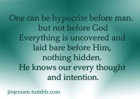 No Matter How You Portray Something To Be God Knows The Truth Of