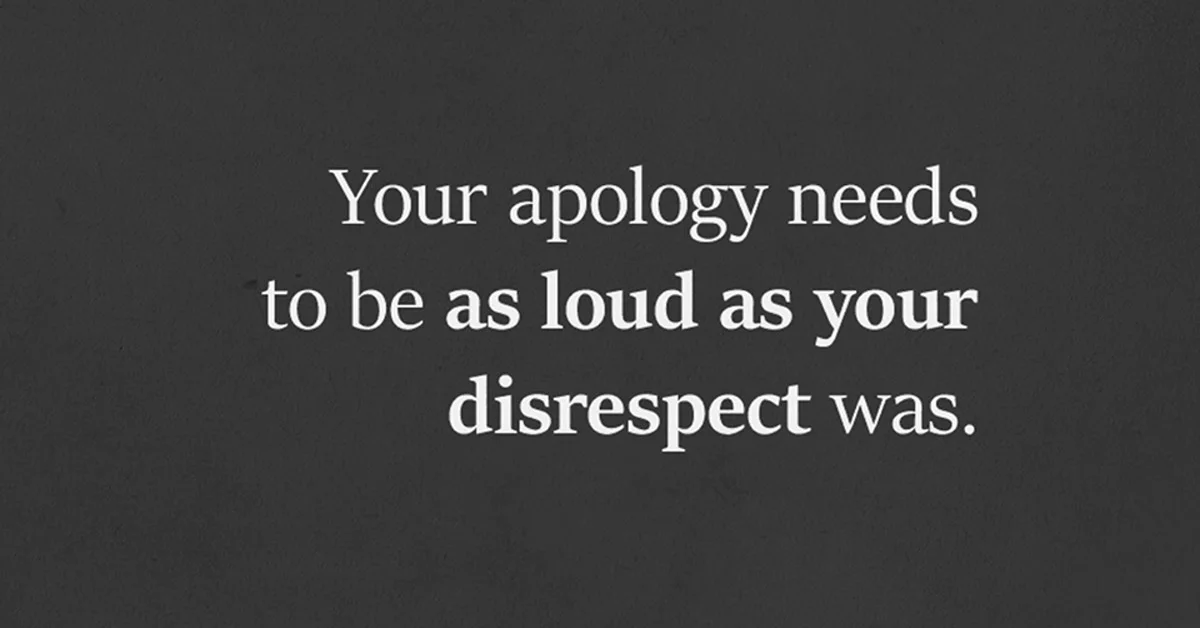 Your Apology Needs To Be As Loud As Your Disrespect Was I Heart Intelligence Com Apologizing Quotes Needing You Quotes Trust Yourself Quotes