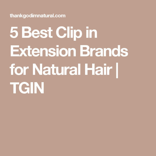 5 Best Clip In Extension Brands For Natural Hair Tgin Clip In