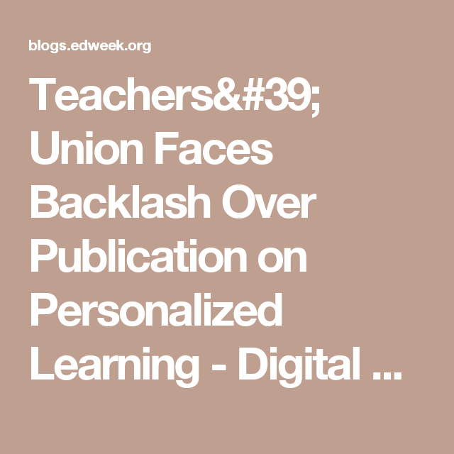 Teachers' Union Faces Backlash Over Publication on Personalized Learning - Digital Education - Education Week