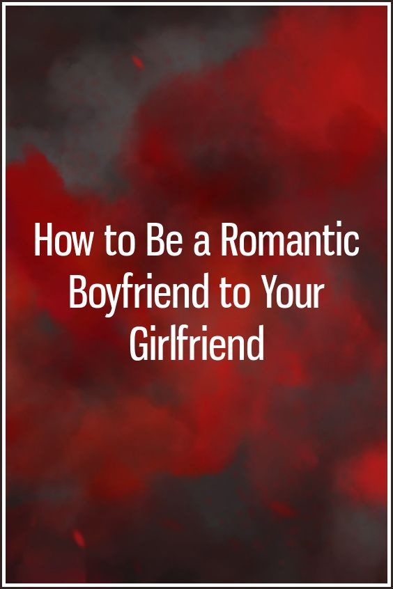 Tips on how to be romantic with your girlfriend
