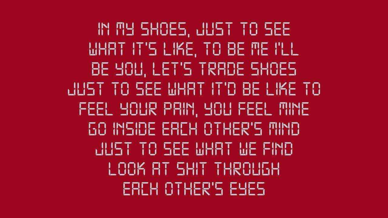 You D Have To Walk A Thousand Miles In My Shoes Just To See What