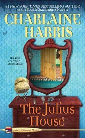 The Julius House (Aurora Teagarden Series #4) by Charlaine Harris