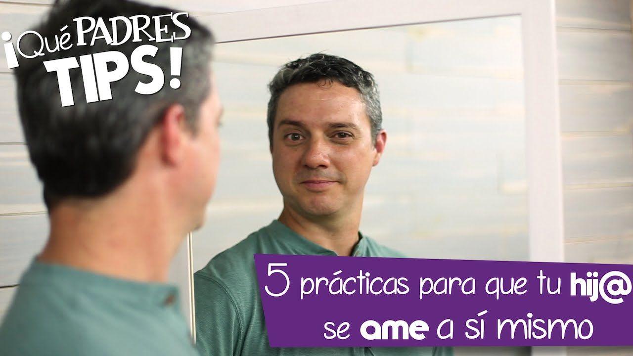 ¡Qué Padres Tips! #8 - 5 prácticas para que tu hij@ se ame a sí mism@