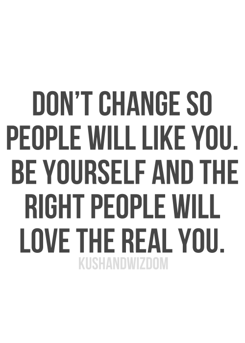 Dont Change So People Will Like You Beyourself And The Right