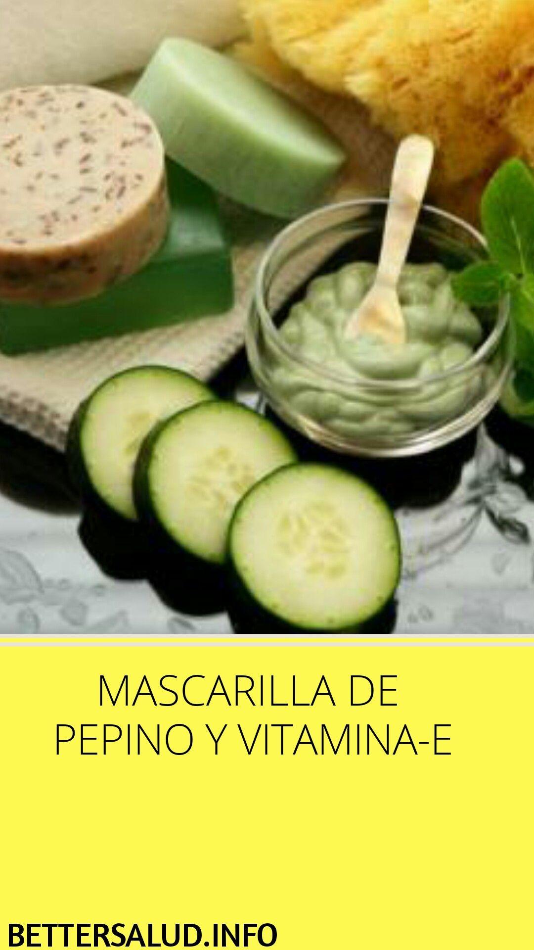Mascarilla De Pepino Y Vitamina E Mascarillas Pepino Vitamina E Vitamina Natural Food Cucumber Vegetables