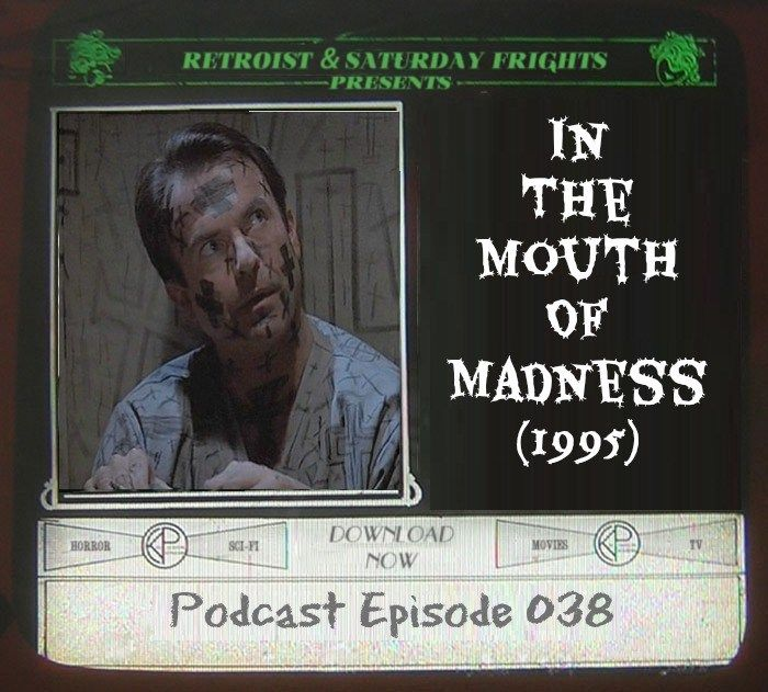 Saturday Frights Podcast Episode 038 (In The Mouth Of Madness)