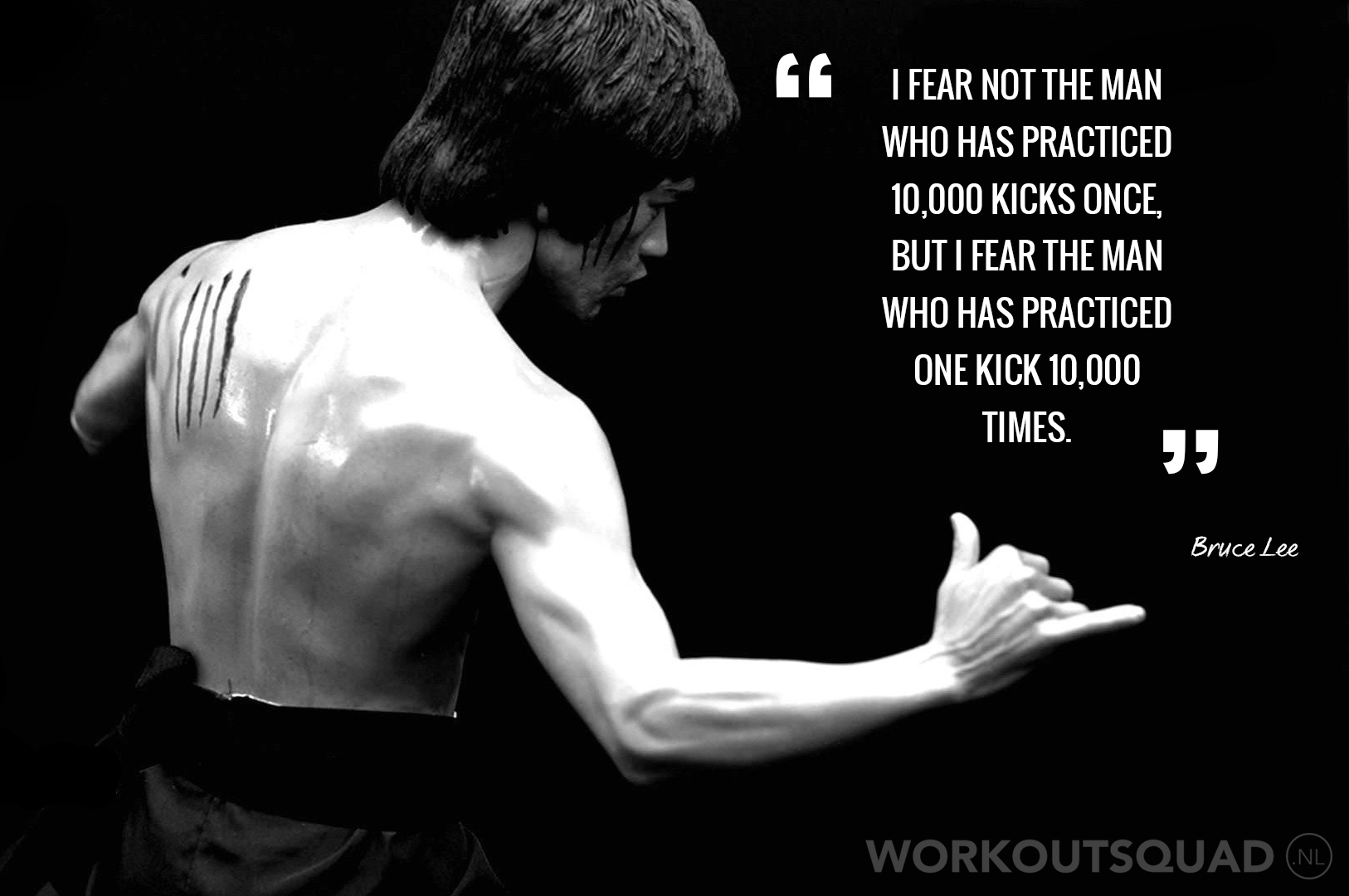 I Fear Not The Man Who Has Practiced 10 000 Kicks Once But I Fear The Man Who Has Practiced One Kick 10 Fitness Quotes Celebrity Workout Inspirational Quotes