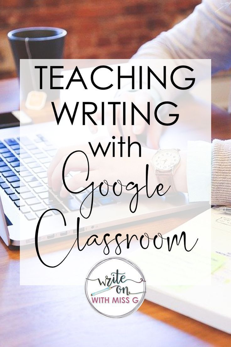 Teaching writing remotely with google classroom 10 tips