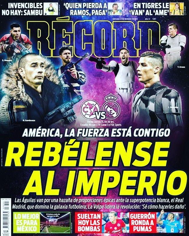 #hoyentuRÉCORD Los Rebeldes de @ClubAmerica quieren demostrar su fuerza al Imperio merengue 💪 #portada 13 de diciembre del 2016 record.mx/1PL5iaL #StarWars
