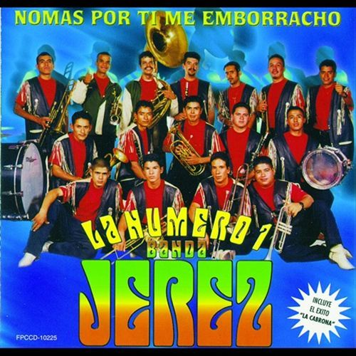 Download La Numera 1 Banda Jerez Nomas Por Ti Me Emborracho | Sinaloa-Mp3