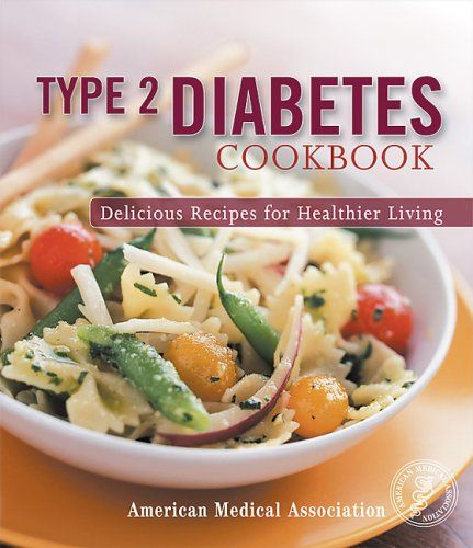 Type 2 diabetes cookbook delicious recipes for healthier living type 2 diabetes cookbook delicious recipes for healthier living american medical association forumfinder Images
