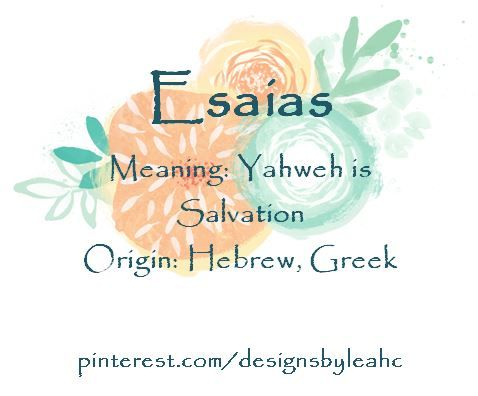 Baby Boy Name: Esaias  Meaning: Yahweh is Salvation  Origin: Hebrew