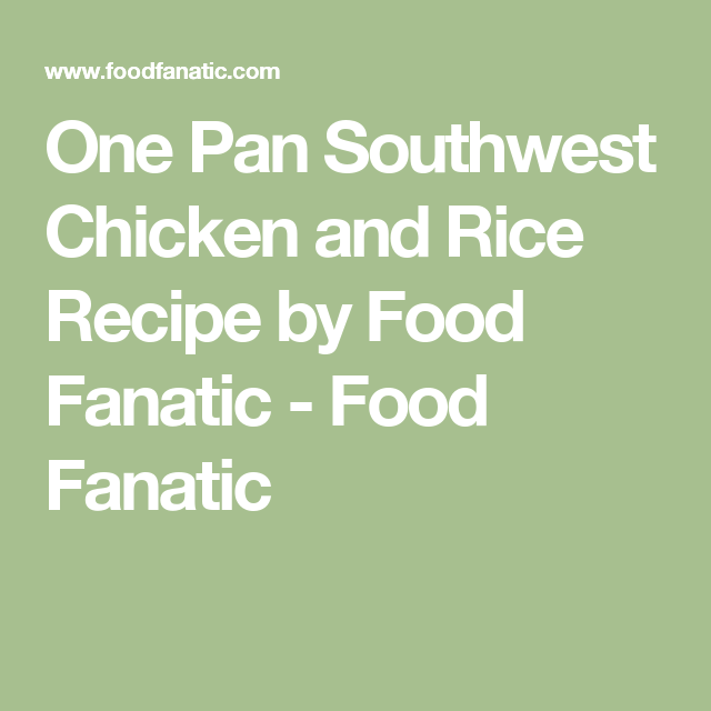 One Pan Southwest Chicken and Rice Recipe by Food Fanatic - Food Fanatic