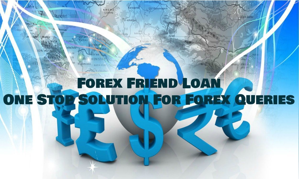 Forex Friend Loan – One Stop Solution For Forex Queries