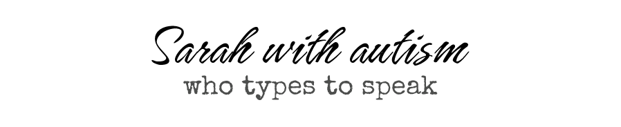 Sarah Stup's Blog: Sarah with autism who types to speak
