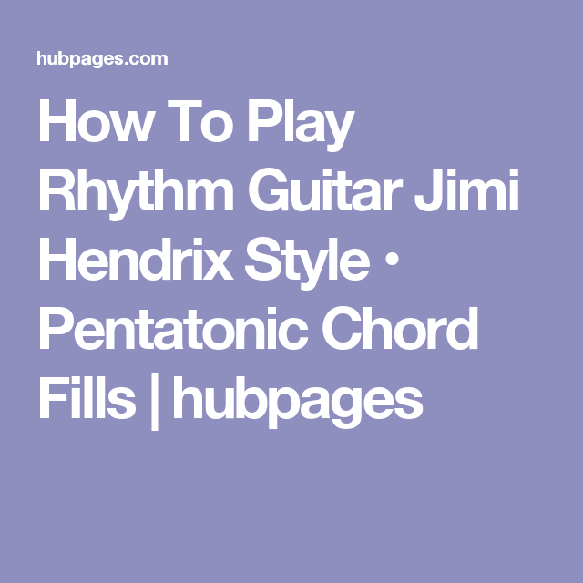 How To Play Rhythm Guitar Jimi Hendrix Style • Pentatonic Chord ...