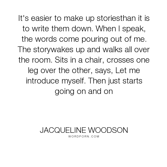 """Jacqueline Woodson - """"It's easier to make up storiesthan it is to write them down. When I speak, the words..."""". storytelling"""
